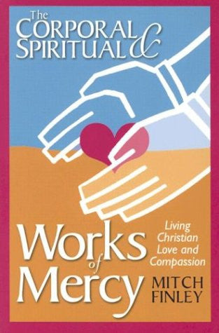 The Corporal & Spiritual Works of Mercy: Living Christian Love and Compassion