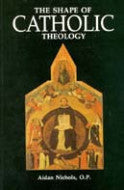 Shape of Catholic Theology - Aidan Nichols OP