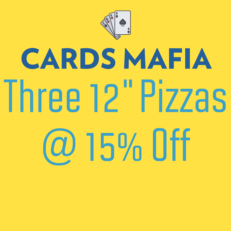 "Cards Mafia - Three 12"" Pizzas @15 % off"