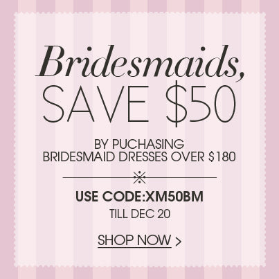 save $50 off bridesmaid dresses orders over $180