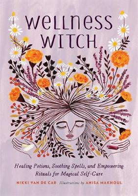 Wellness Witch: Rituals for Magical Self-Care