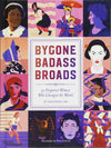 Bygone Badass Broads:Women Who Changed the World