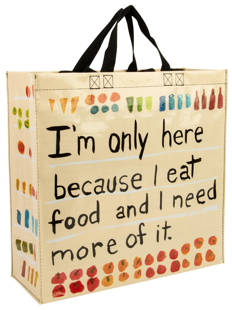 Shopper Tote - Here Because I Eat