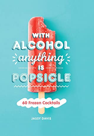 With Alcohol Anything Is a Popsicle
