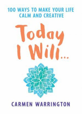 Today I Will.... 100 ways to make your life calm