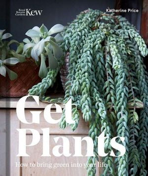 Get Plants; How To Bring Green Into Your Life