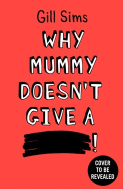 Why Mummy Doesn't Give A Shit