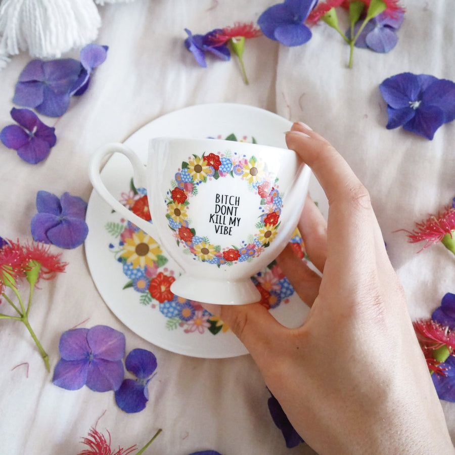Tea Cup & Saucer Set - Bitch Dont Kill My Vibe