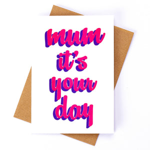 Mum, It's Your Day Card