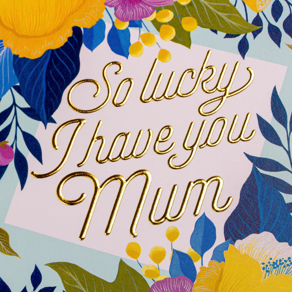 So Lucky I Have You Mum Card