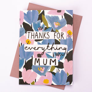 Thanks For Everything Mum Card