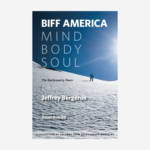 Biff America: Mind, Body, and Soul - The Backcountry Years