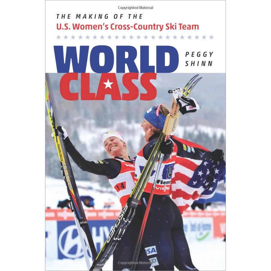 World Class  The Making Of the U.S. Women s Cross-Country Ski Team ... 8567d06b3