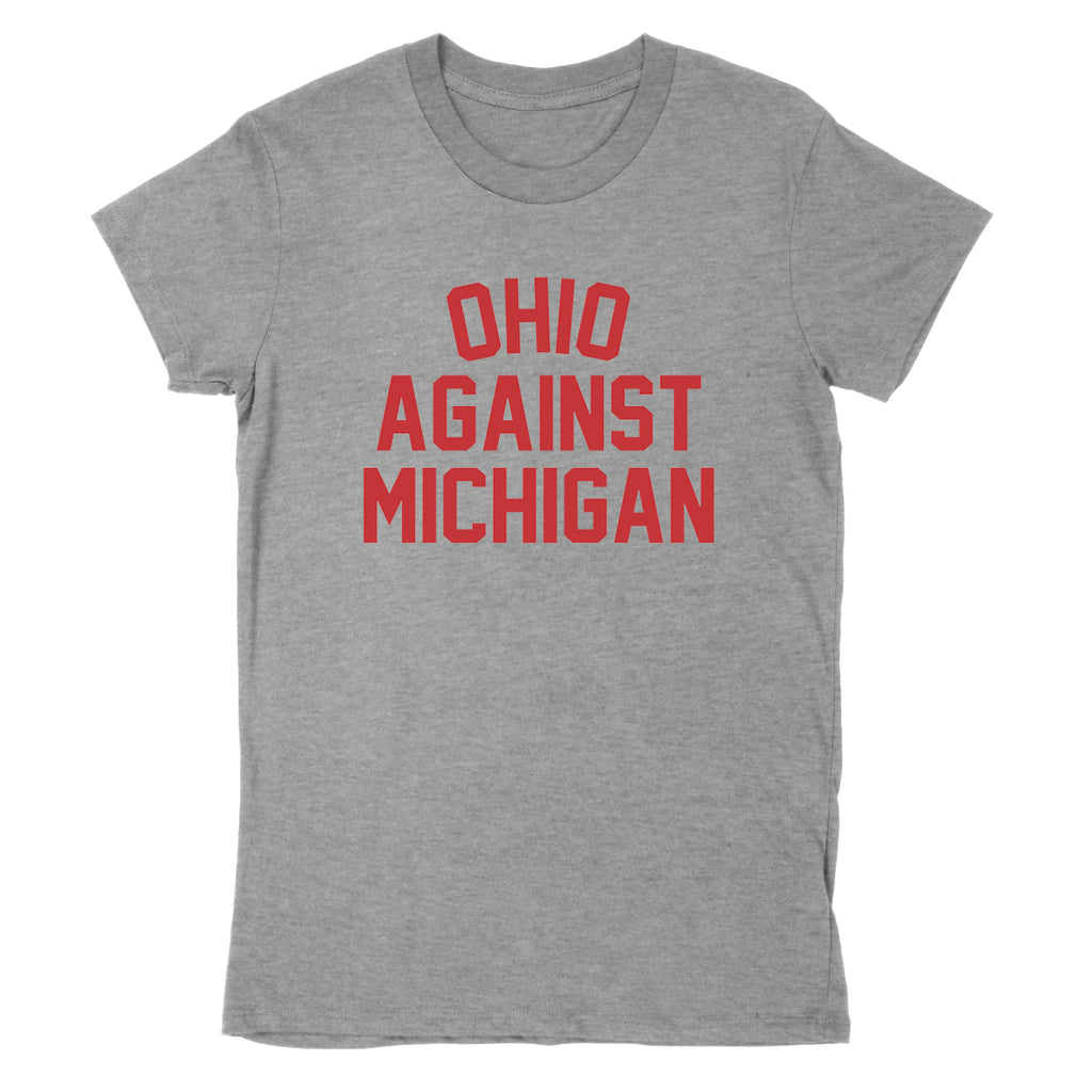 Ohio Against Michigan Women's T-Shirt - Clothe Ohio - Soft Ohio Shirts