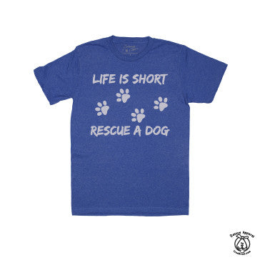 Life is short rescue a dog - Rescue Apparel dog lover T-shirts | TrueDrool.com