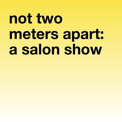 Not Two Meters Apart: A Salon Show