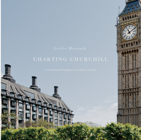 Charting Churchill: An Architectural Biography of Sir Winston Churchill