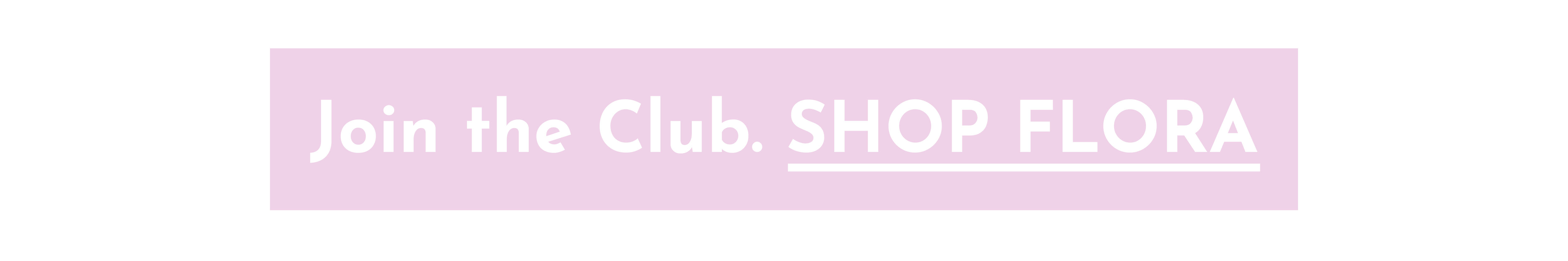 JOIN THE CLUB — SHOP FLORA