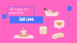 10 Ways to Practice Self-Love
