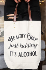 Healthy Crap Just Kidding It's Alcohol Canvas Tote