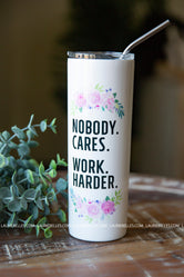 """Nobody Cares. Work Harder"" Tall Travel Cup"