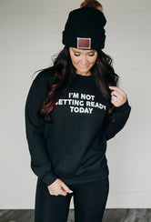 GIFT GUIDE - Not Getting Ready Graphic Sweatshirt