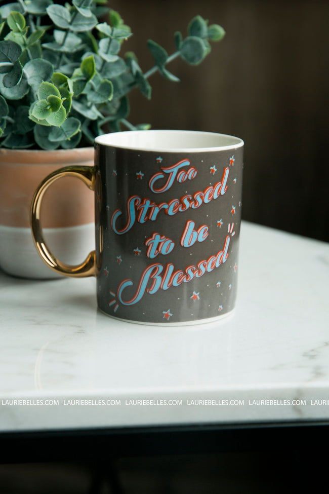 Too Stressed To Be Blessed Mug