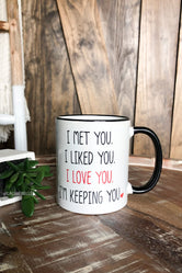 I Met You I Like You I Love You Im Keeping You Mug