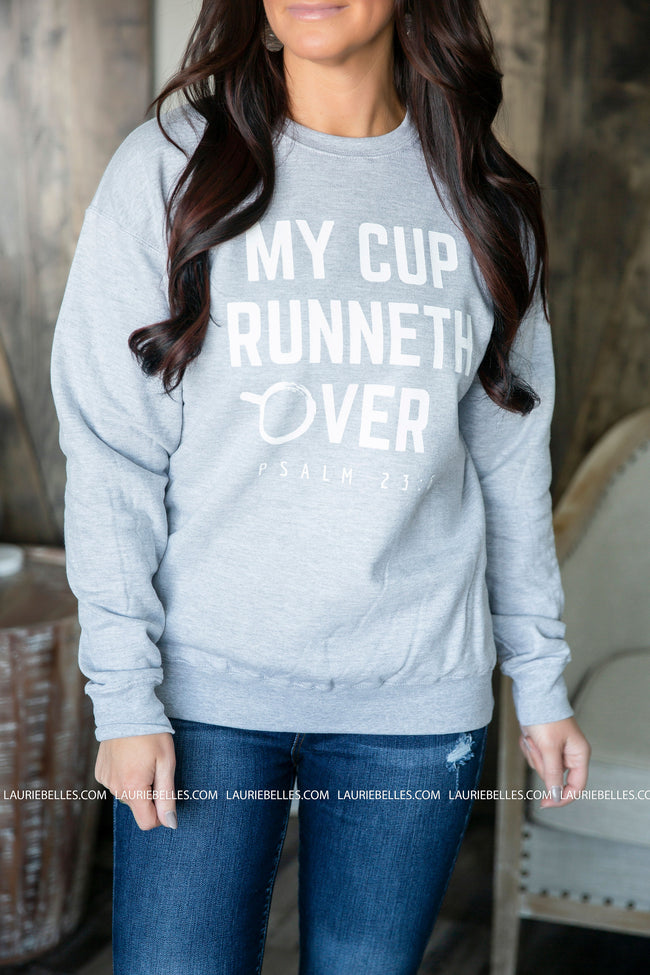 My Cup Runneth Over Sweatshirt