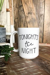 Tonight's The Night, Not Tonight Mug