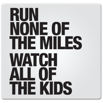 Run None of the Miles, Watch All of the Kids