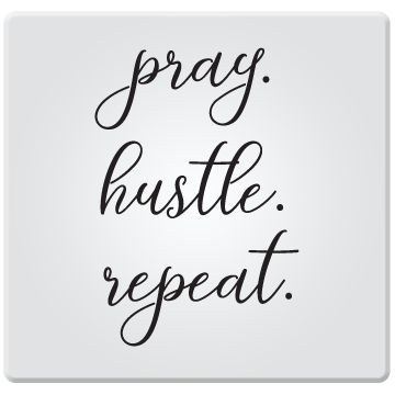 Pray. Hustle. Repeat.