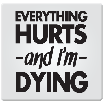 Everything Hurt's and I'm Dying