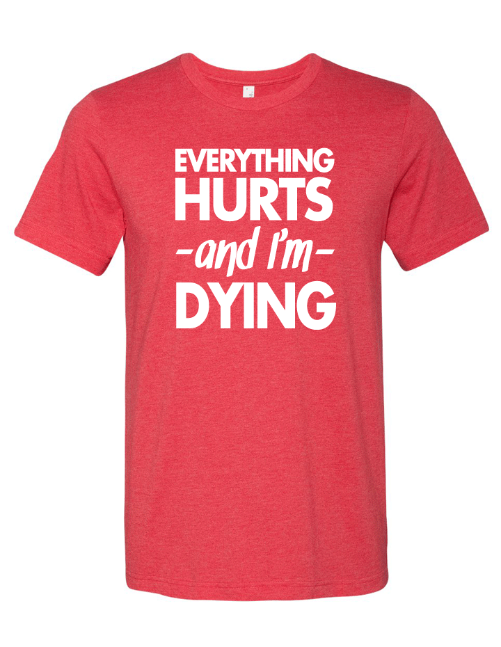 Everything Hurts and I'm Dying Blended Tee