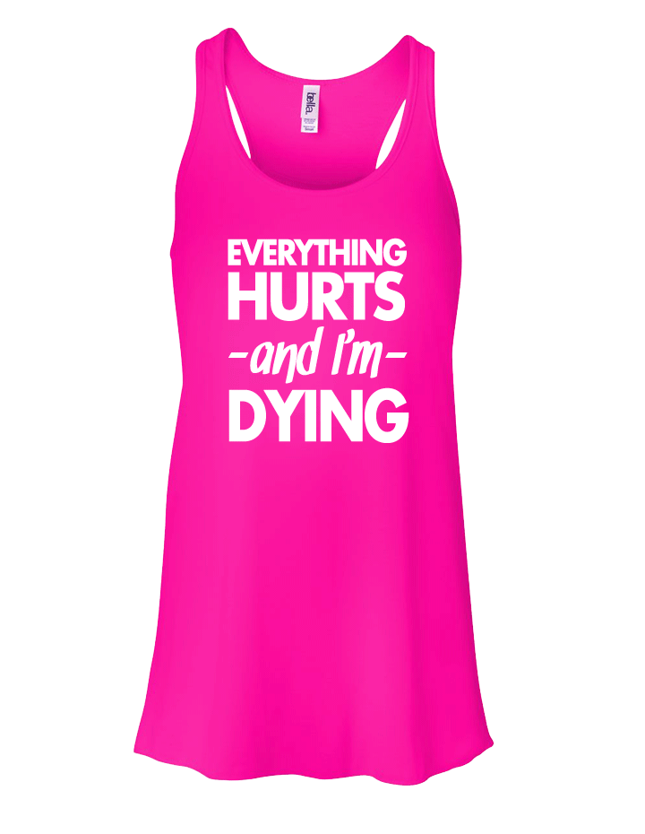Everything Hurts and I'm Dying Flowy Tank