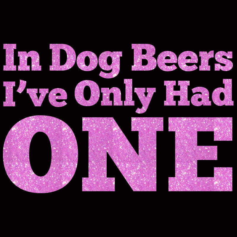 Dog Beers I've Only Had One - Design Only