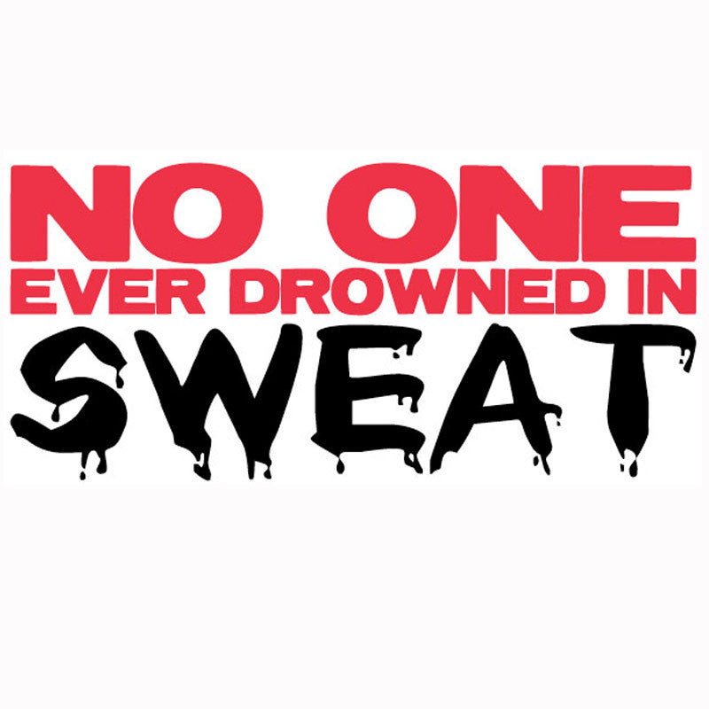 No One Ever Drowned In Sweat - Design Only