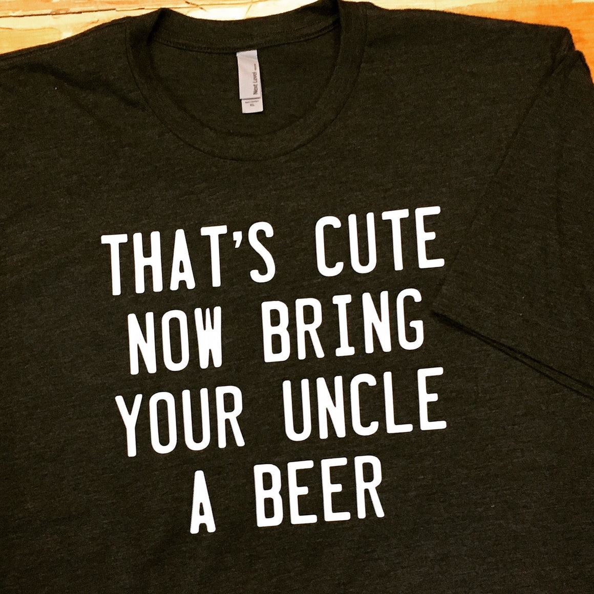 That's Cute Now Get Your Uncle a Beer