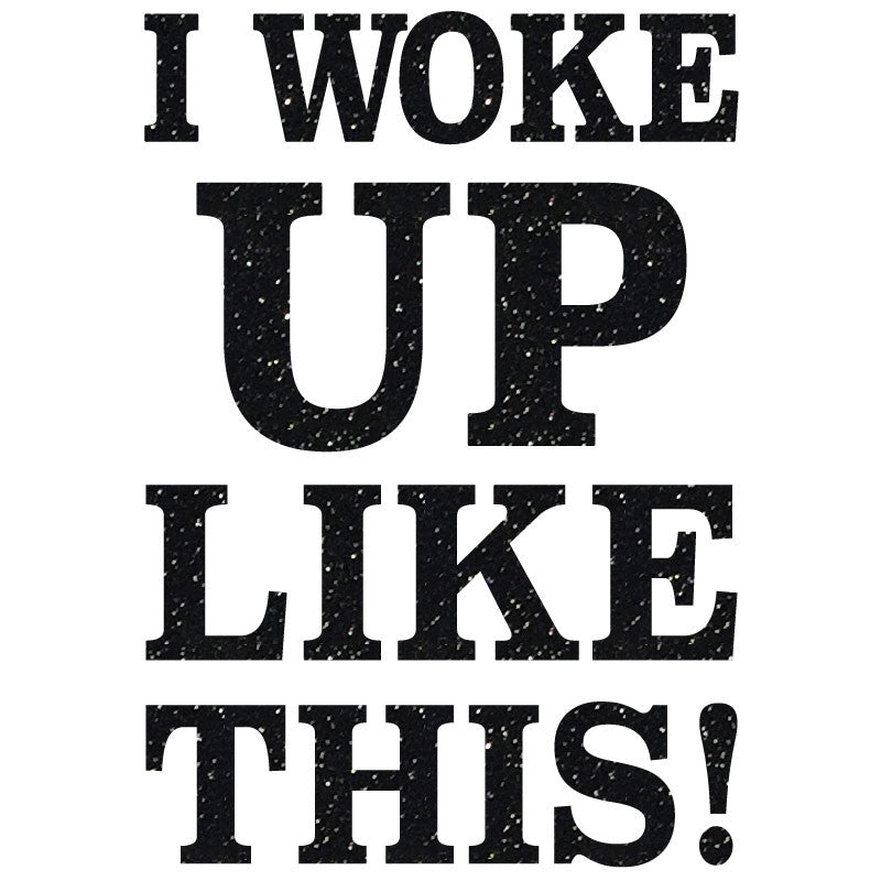 I Woke Up This Way - Design Only