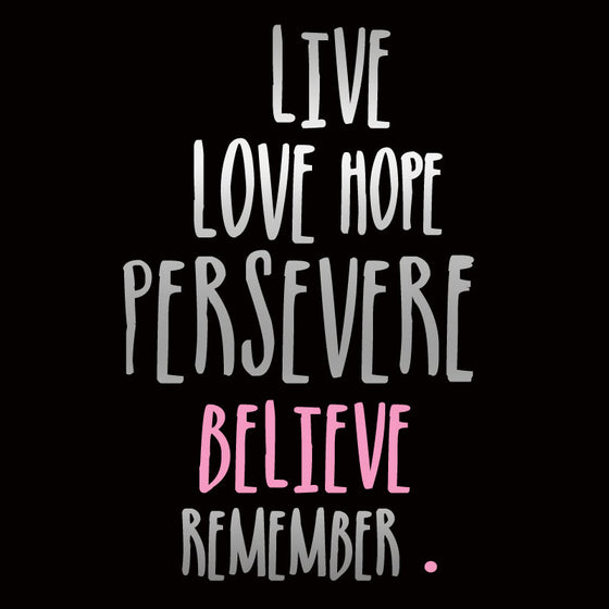 Live Love Hope Persevere - Design Only