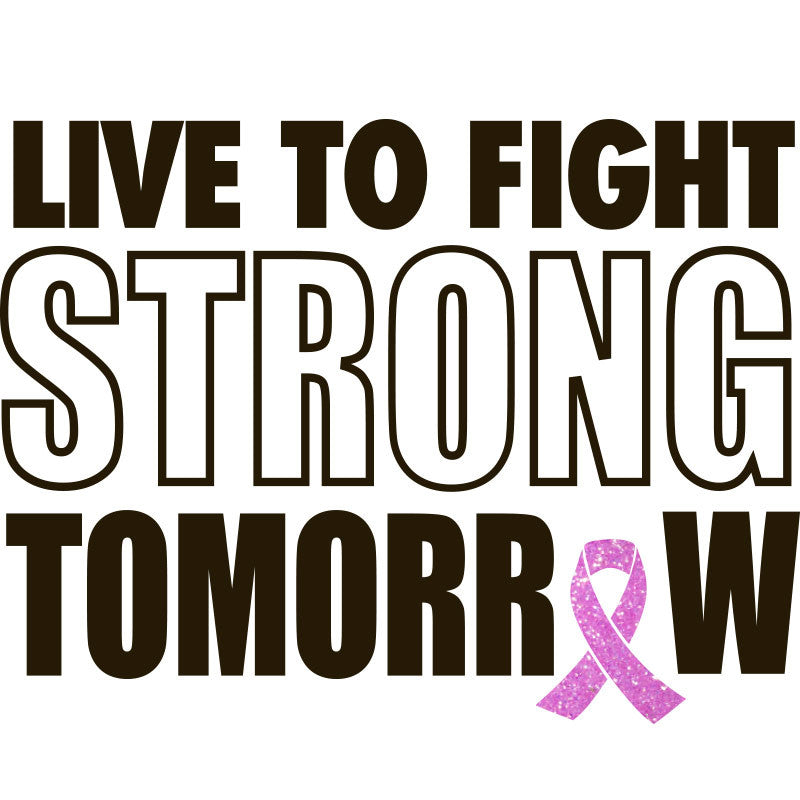 Live To Fight Strong Tomorrow - Design Only