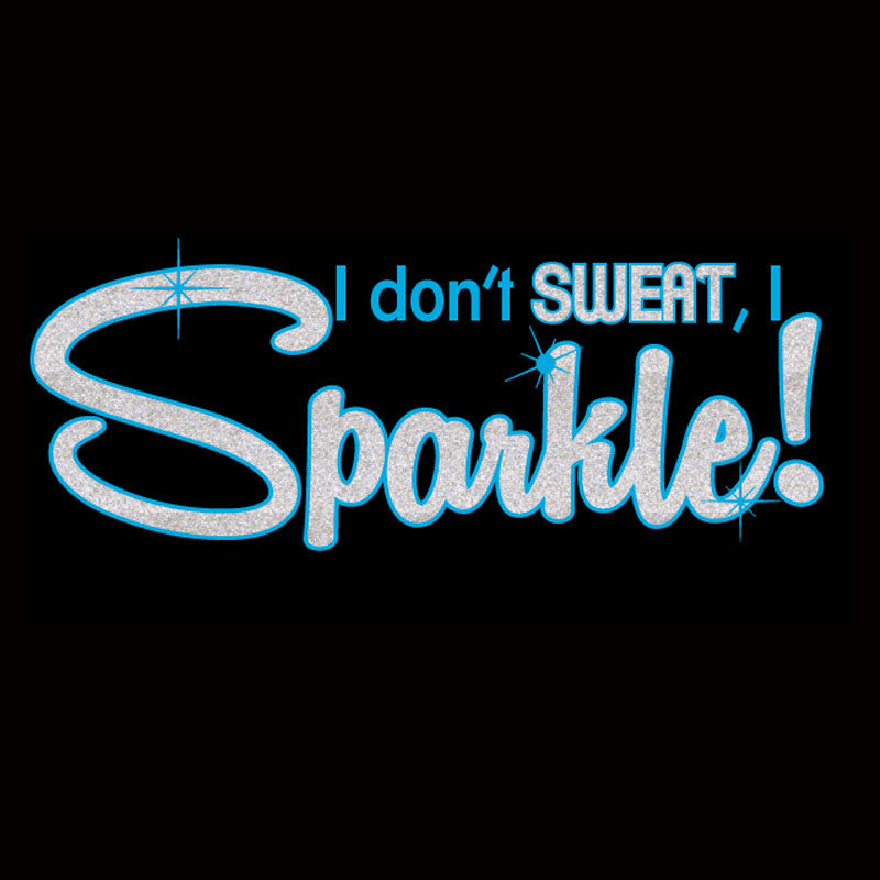 I Don't Sweat I Sparkle - Design Only