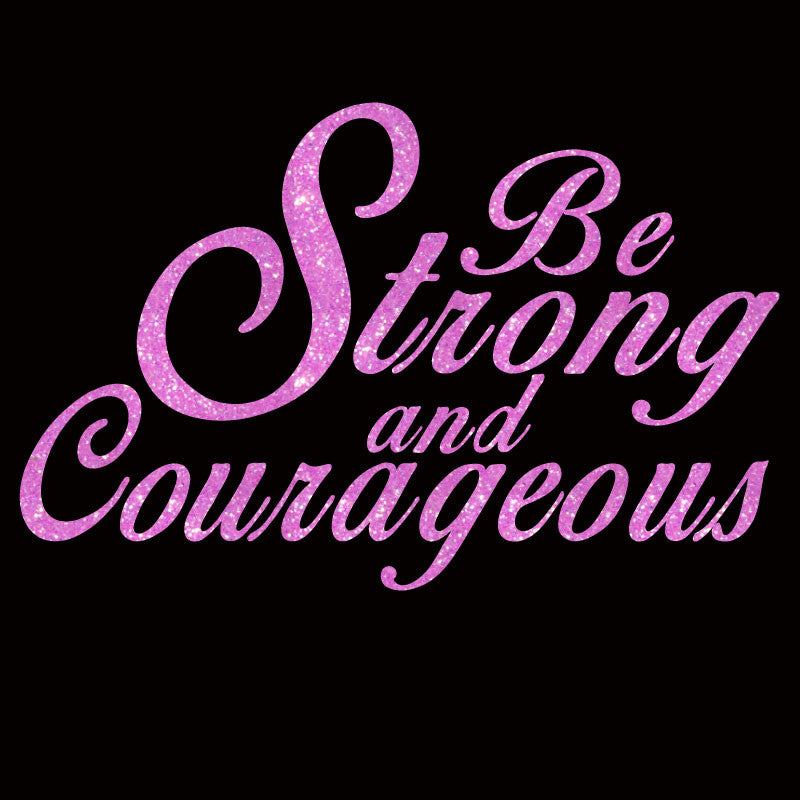 Be Strong and Courageous - Design Only