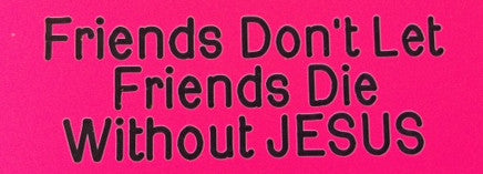 Friends Don't Let Friends Die Without Jesus