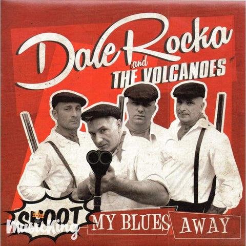 Dale Rocka and The Volcanoes - Shoot My Blues Away Vinyl 45 RPM - Vinyl