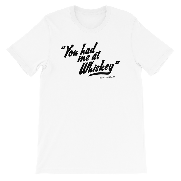 You Had Me At Whiskey T-Shirt White