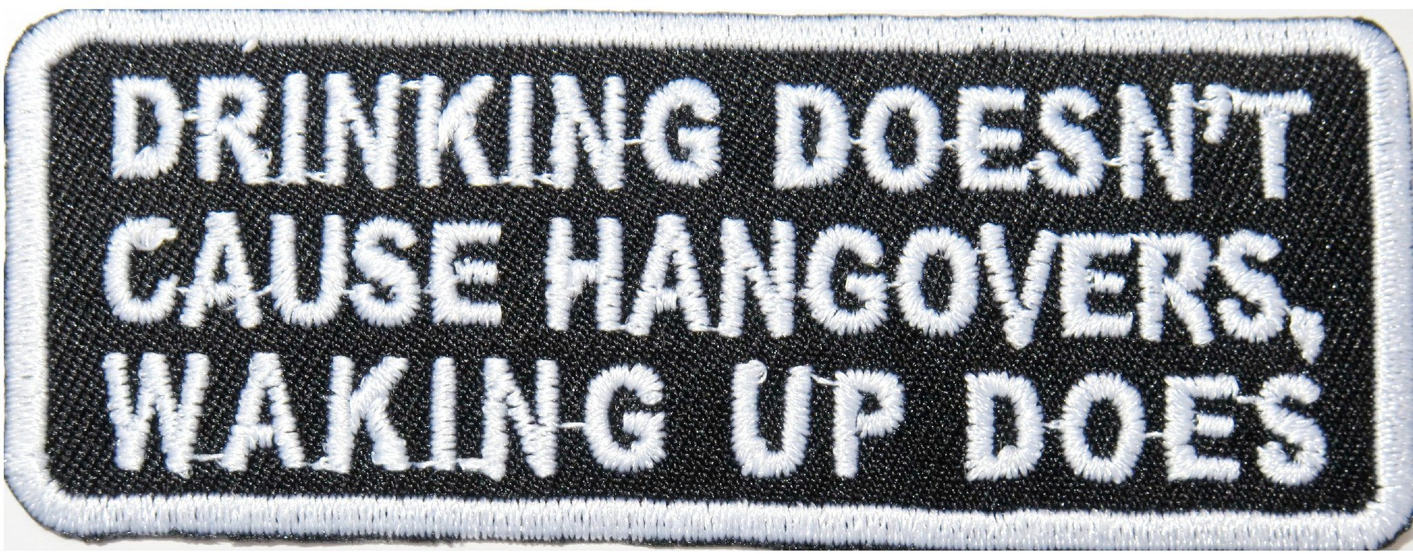 DRINKING DOESN,T CAUSE HANGOVERS WAKING UP DOES Iron On Patch - A Patch E Store