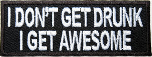 I Don,t Get Drunk I Get Awsome Funny Biker Iron On Embroidered Patch - A Patch E Store