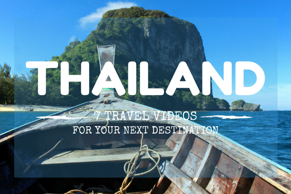 7 Travel Videos That Will Make Thailand Your Next Destination