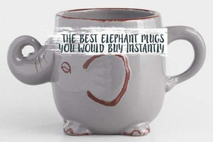 The Best Elephant Mugs You Would Buy Instantly